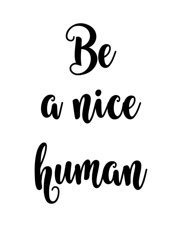 Be a nice human. This printable wall art is a modern typographic piece that will enhance any home decor, as well as giving a message to keep you feeling positive.  Great decor for any home or office. Be A Nice Human, Printable Wall Art, Monochrome Inspiring Quote, Black Typography Gallery Wall || 8x10 inches (HD pdf)