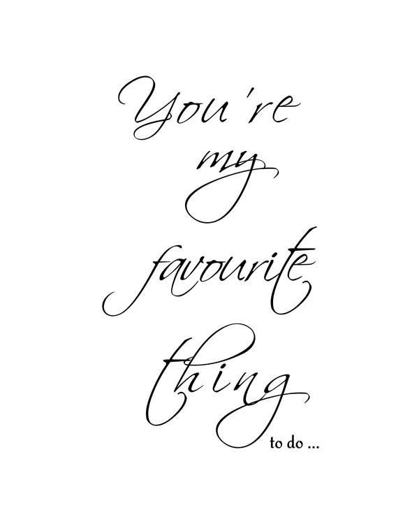 You're my favorite thing to do. Valentines quote wall art, Boyfriend gift, Girlfriend Gift, Valentines Day, funny Valentines Gift, funny quote wall art || 8x10 inches (HD pdf)