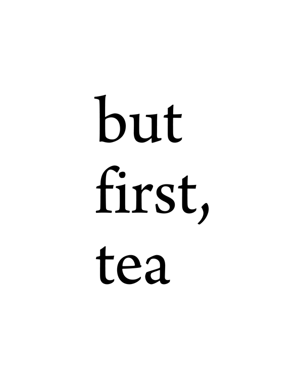 But First Tea. Elegant Black and White Home Door Sign, Kitchen Design Quote, Poster, Print, Typography Quote Wall Art Print, Motivational Wall Art, original Gift || 8x10 inches (HD pdf)