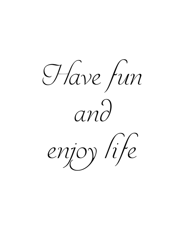 Have fun and enjoy life, it is a perfect gift. Wall art to decor your home or office , Printable Wall Art, Black and White printable quote, printable art, downloadable print, modern wall art, typography print, motivational print || 8x10 inches (HD pdf)